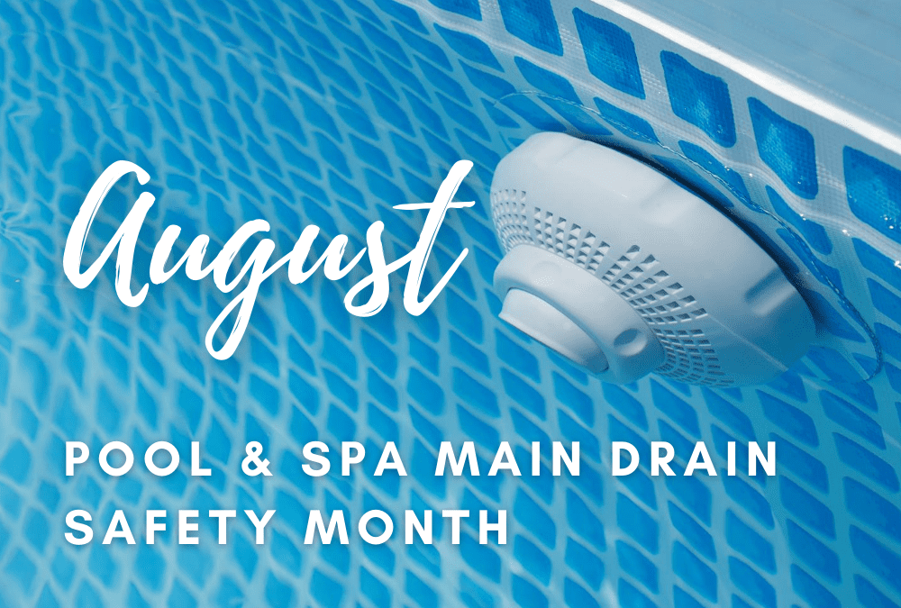 August is POOL & SPA Main Drain Safety Month